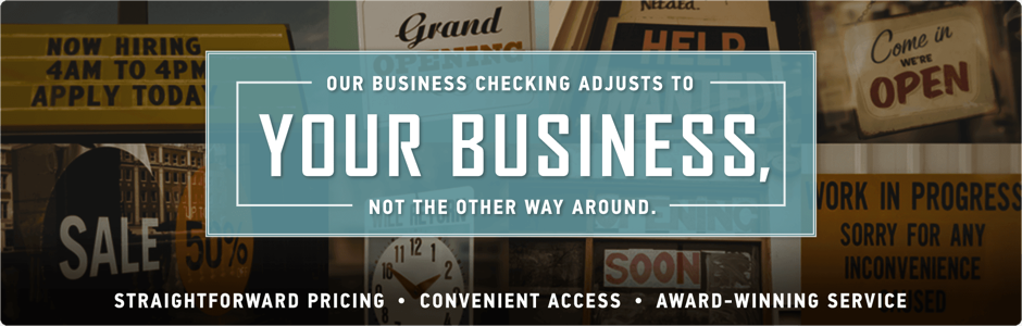Our Business Checking Adjusts to Your Business, Not the Other Way Around