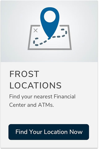 Find your nearest Frost financial center and A T M
